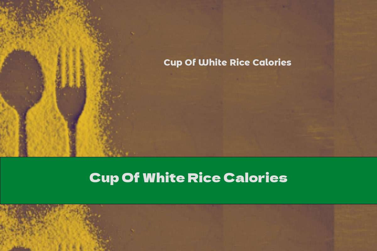 Cup Of White Rice Calories