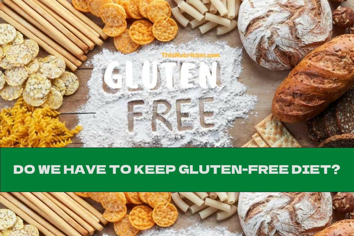 DO WE HAVE TO KEEP GLUTEN-FREE DIET?