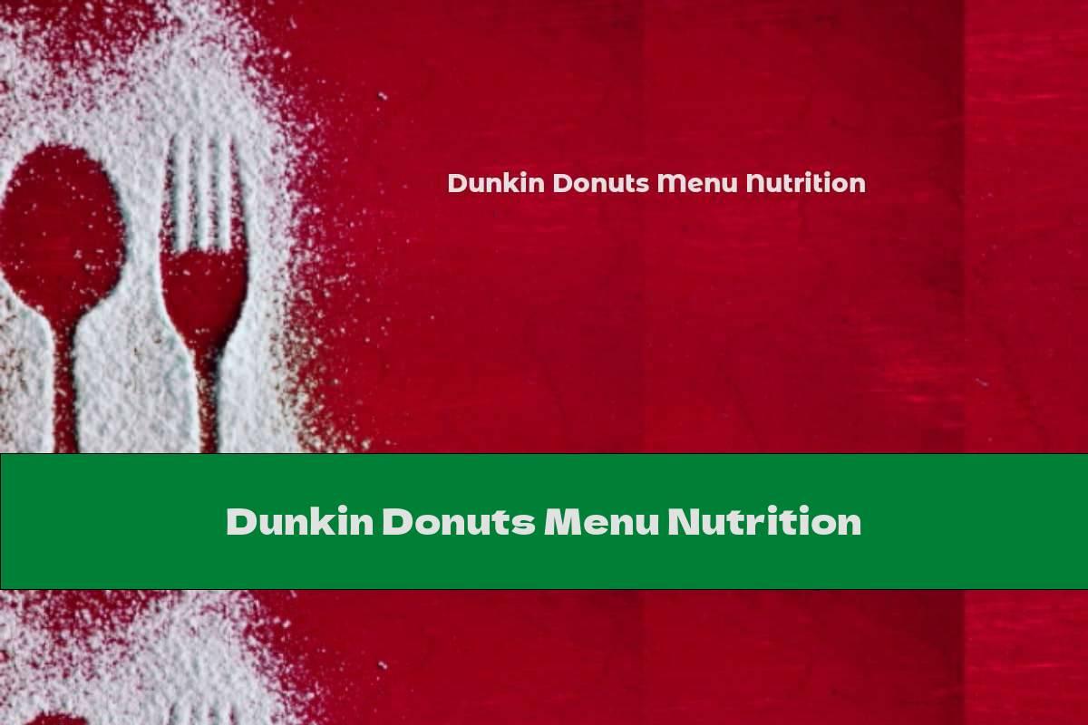 Dunkin Donuts Menu Nutrition