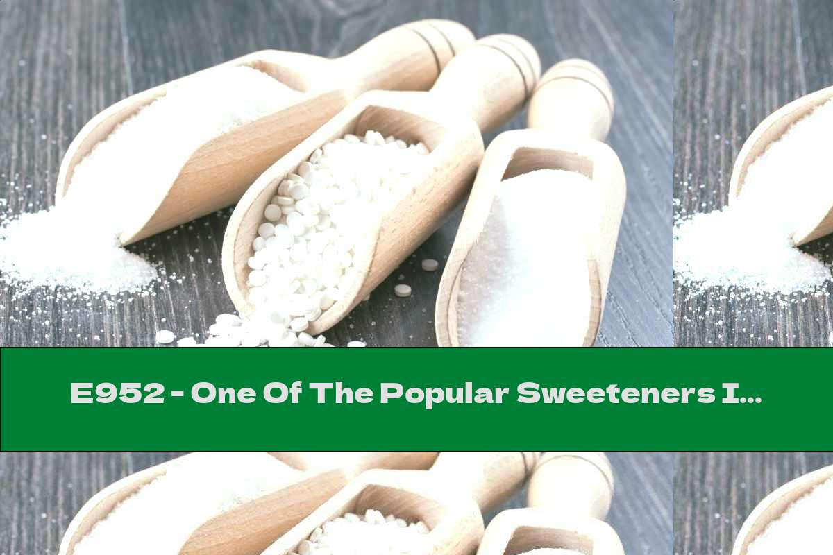 E952 - One Of The Popular Sweeteners In Food