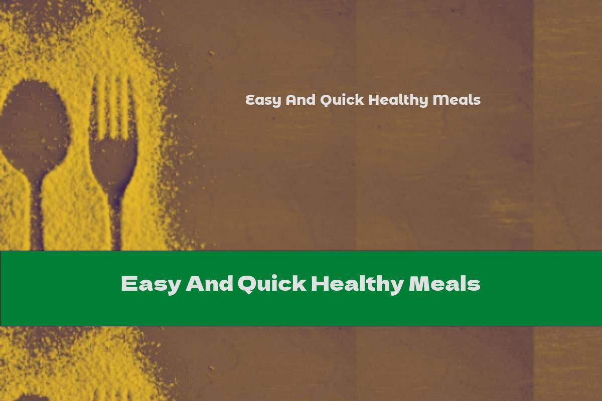 Easy And Quick Healthy Meals