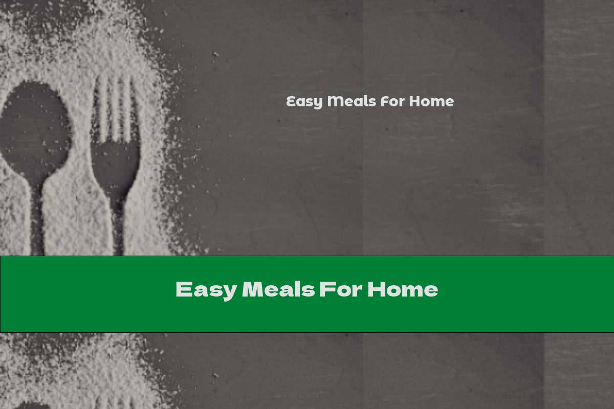 Easy Meals For Home