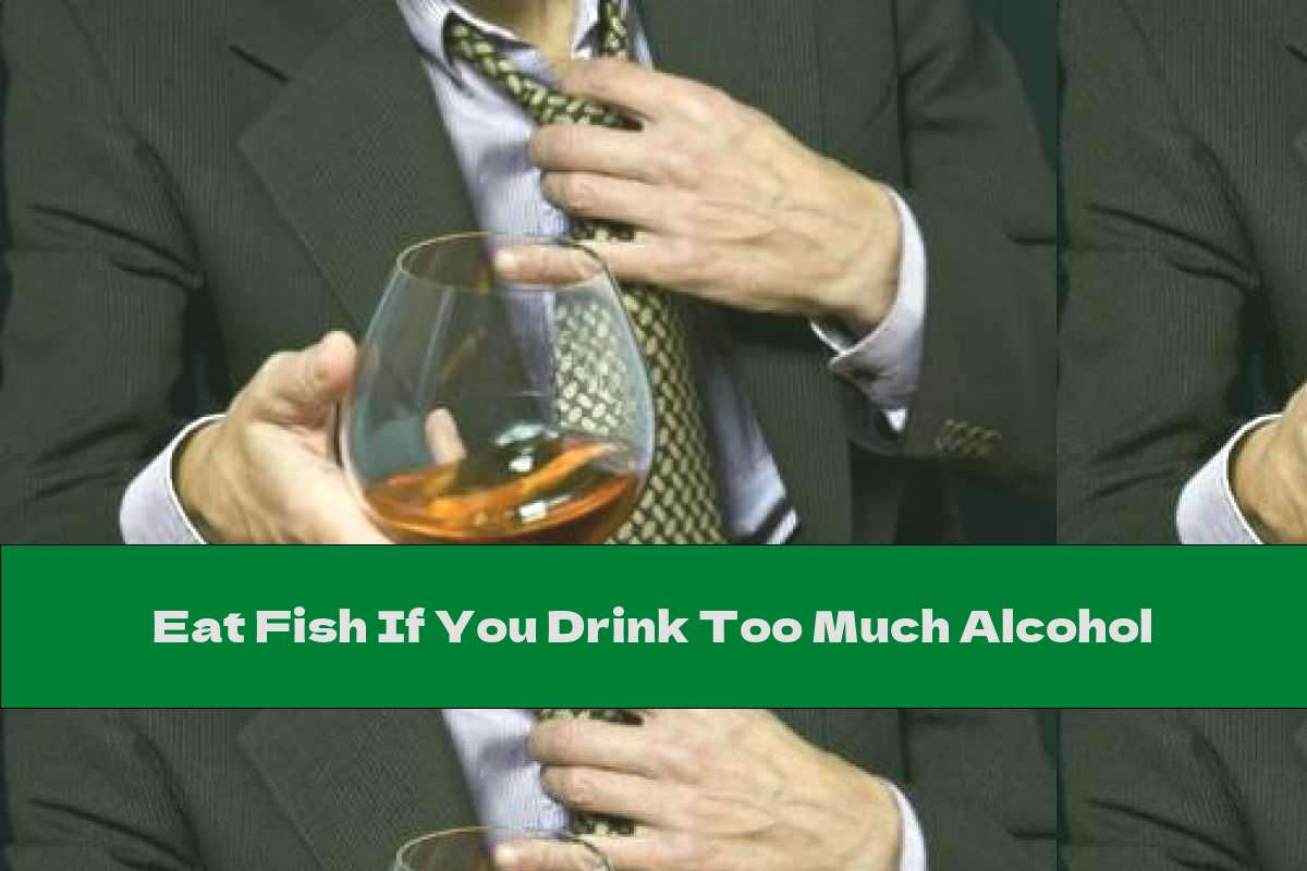 Eat Fish If You Drink Too Much Alcohol