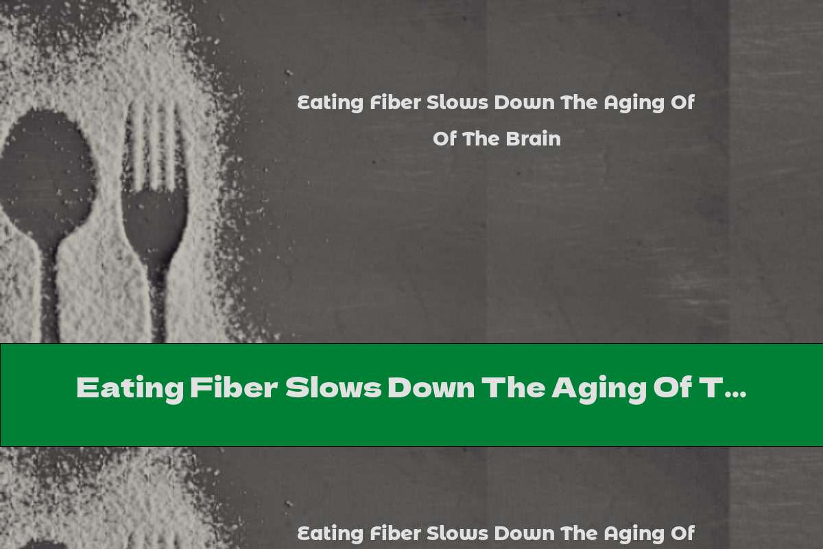 Eating Fiber Slows Down The Aging Of The Brain