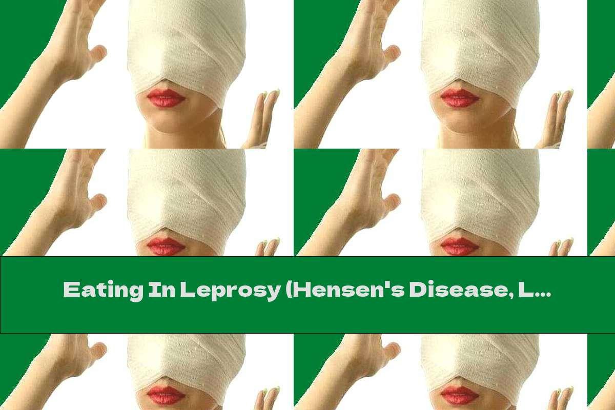 Eating In Leprosy (Hensen's Disease, Leprosy)