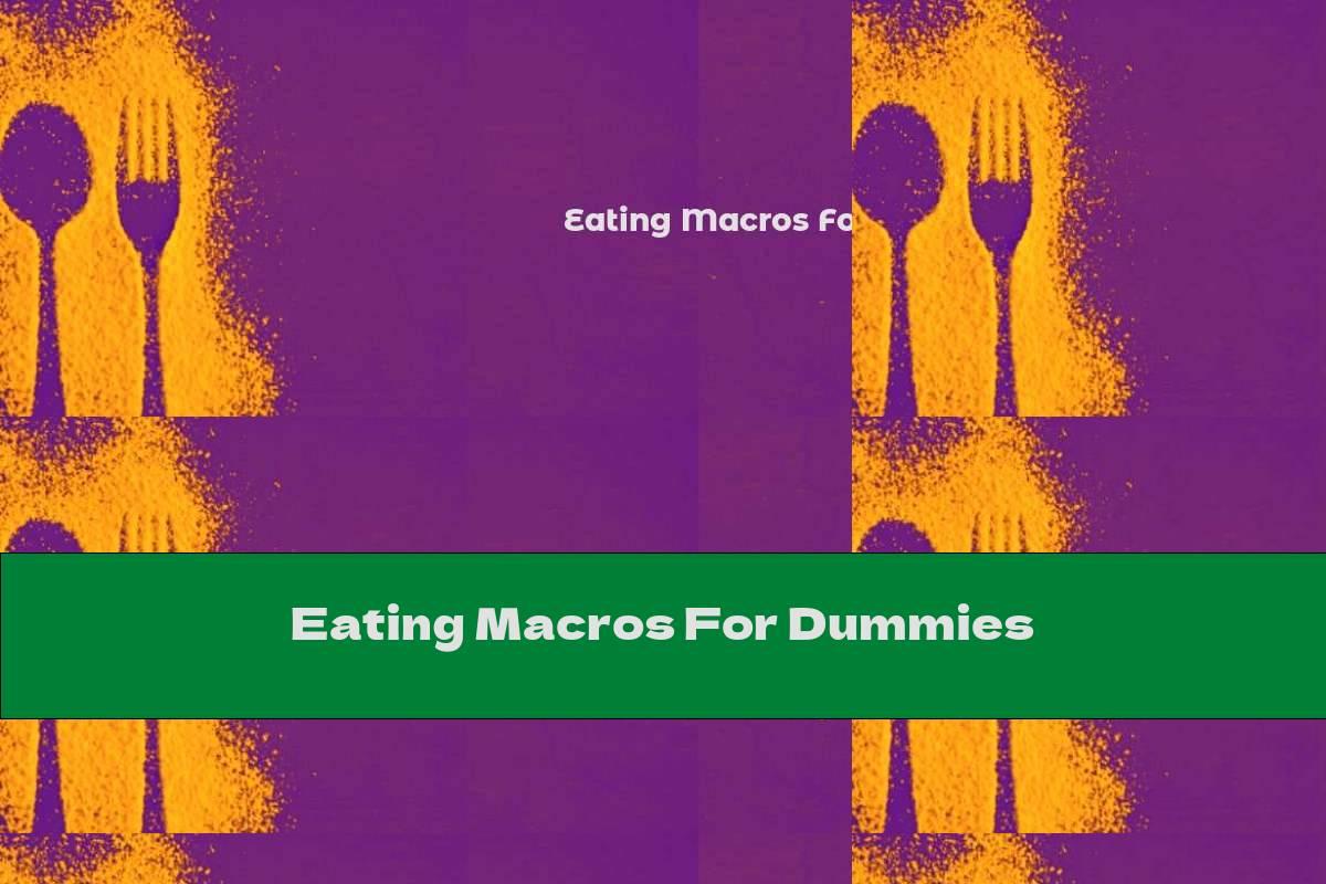 Eating Macros For Dummies