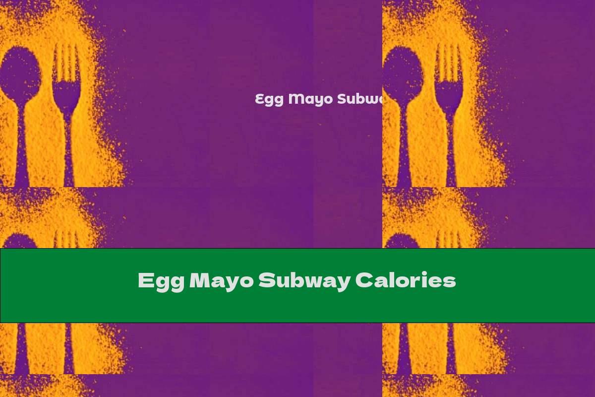 Egg Mayo Subway Calories