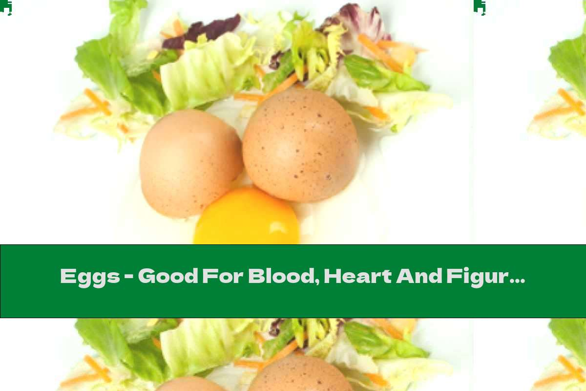 Eggs - Good For Blood, Heart And Figure