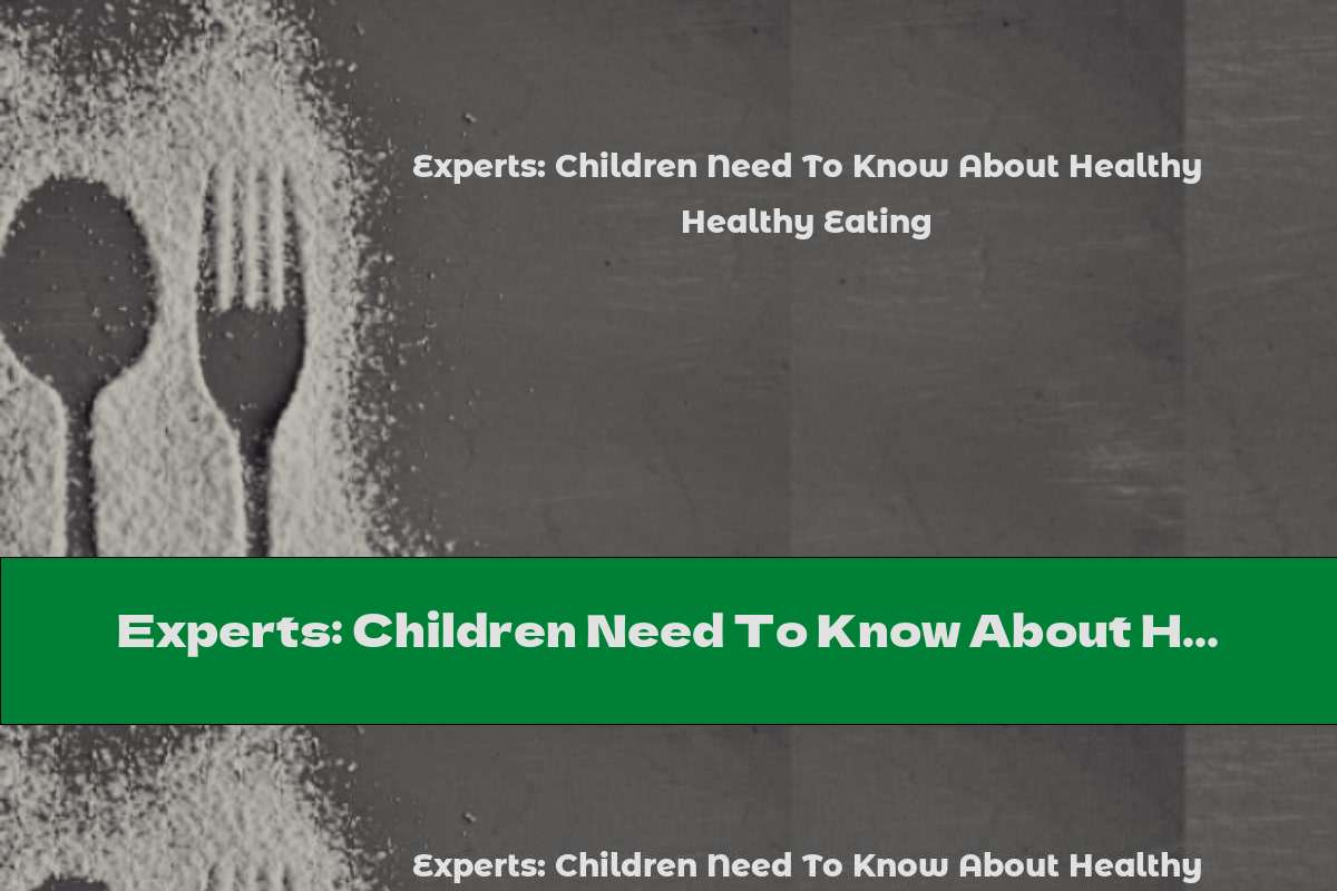 Experts: Children Need To Know About Healthy Eating