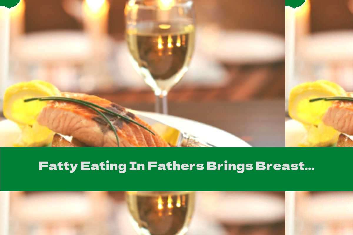 Fatty Eating In Fathers Brings Breast Cancer To Daughters