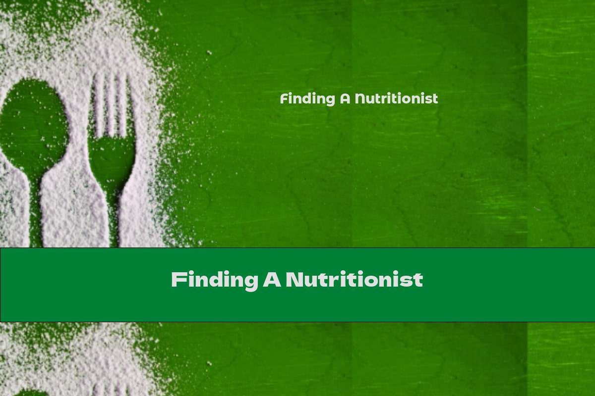 Finding A Nutritionist