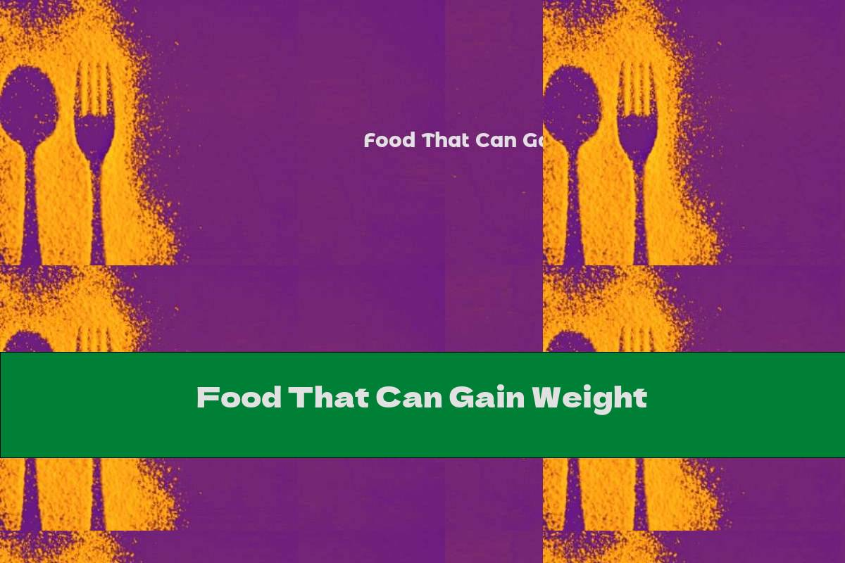 Food That Can Gain Weight