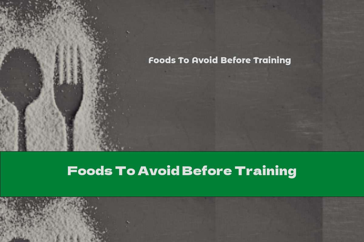 Foods To Avoid Before Training