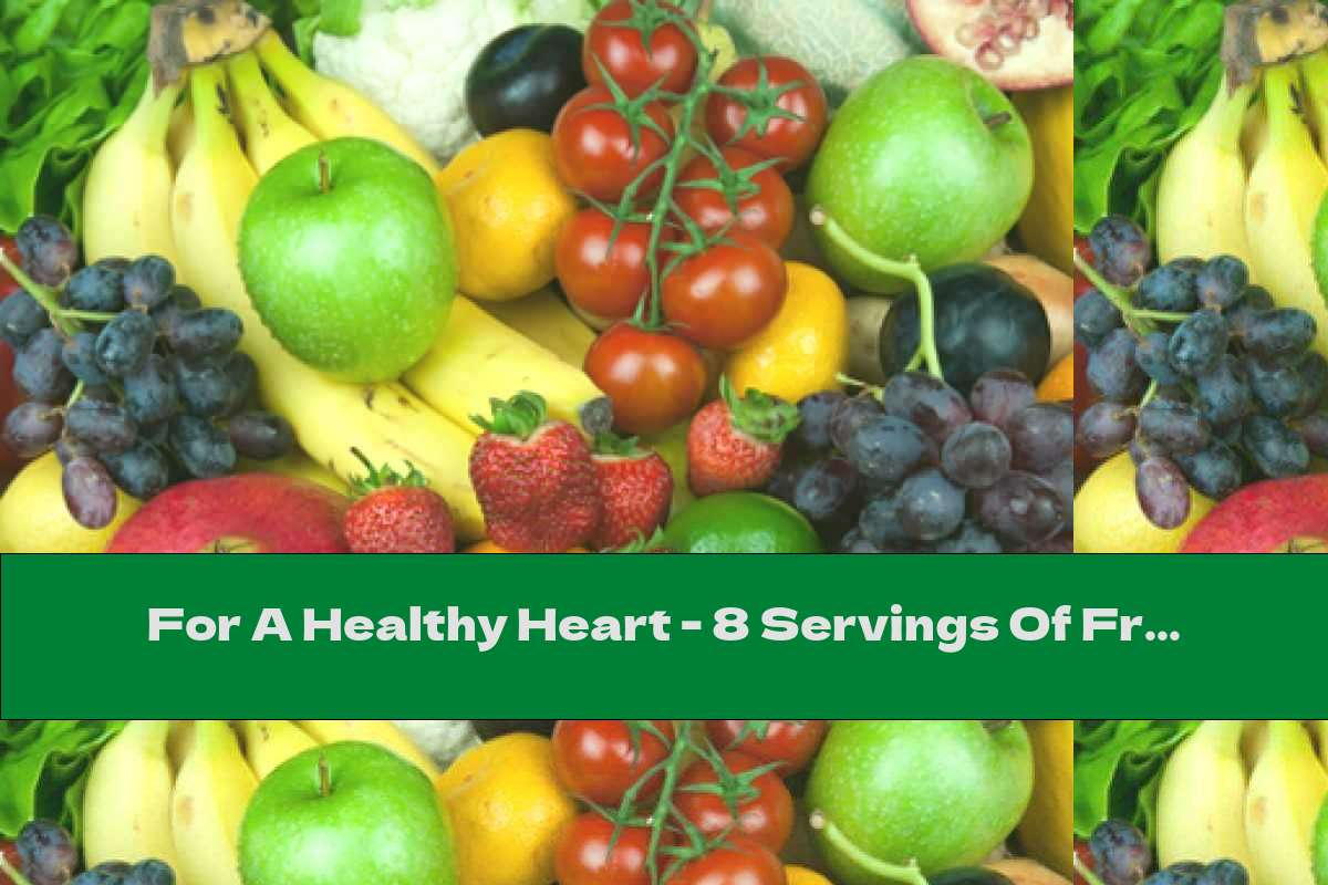 For A Healthy Heart - 8 Servings Of Fruits And Vegetables A Day