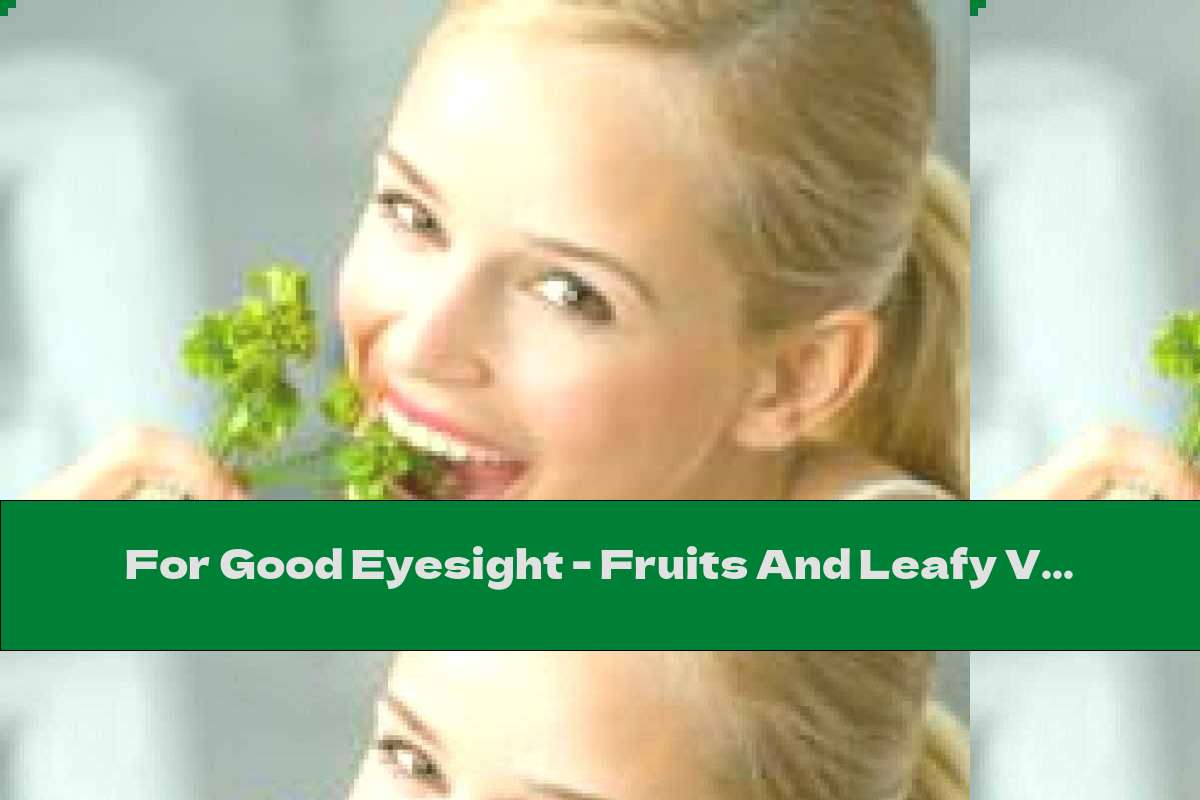 For Good Eyesight - Fruits And Leafy Vegetables