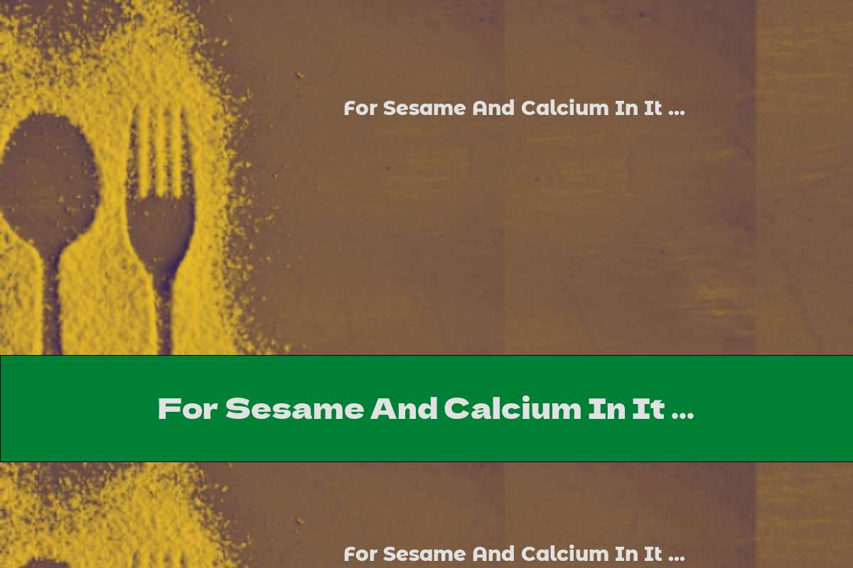 For Sesame And Calcium In It ...
