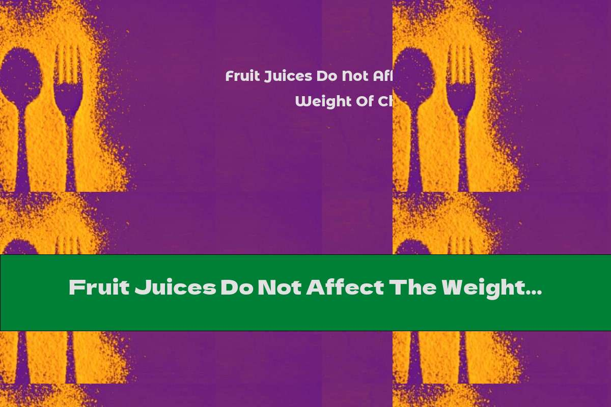 Fruit Juices Do Not Affect The Weight Of Children