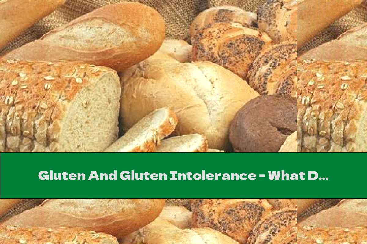 Gluten And Gluten Intolerance - What Do We Need To Know?