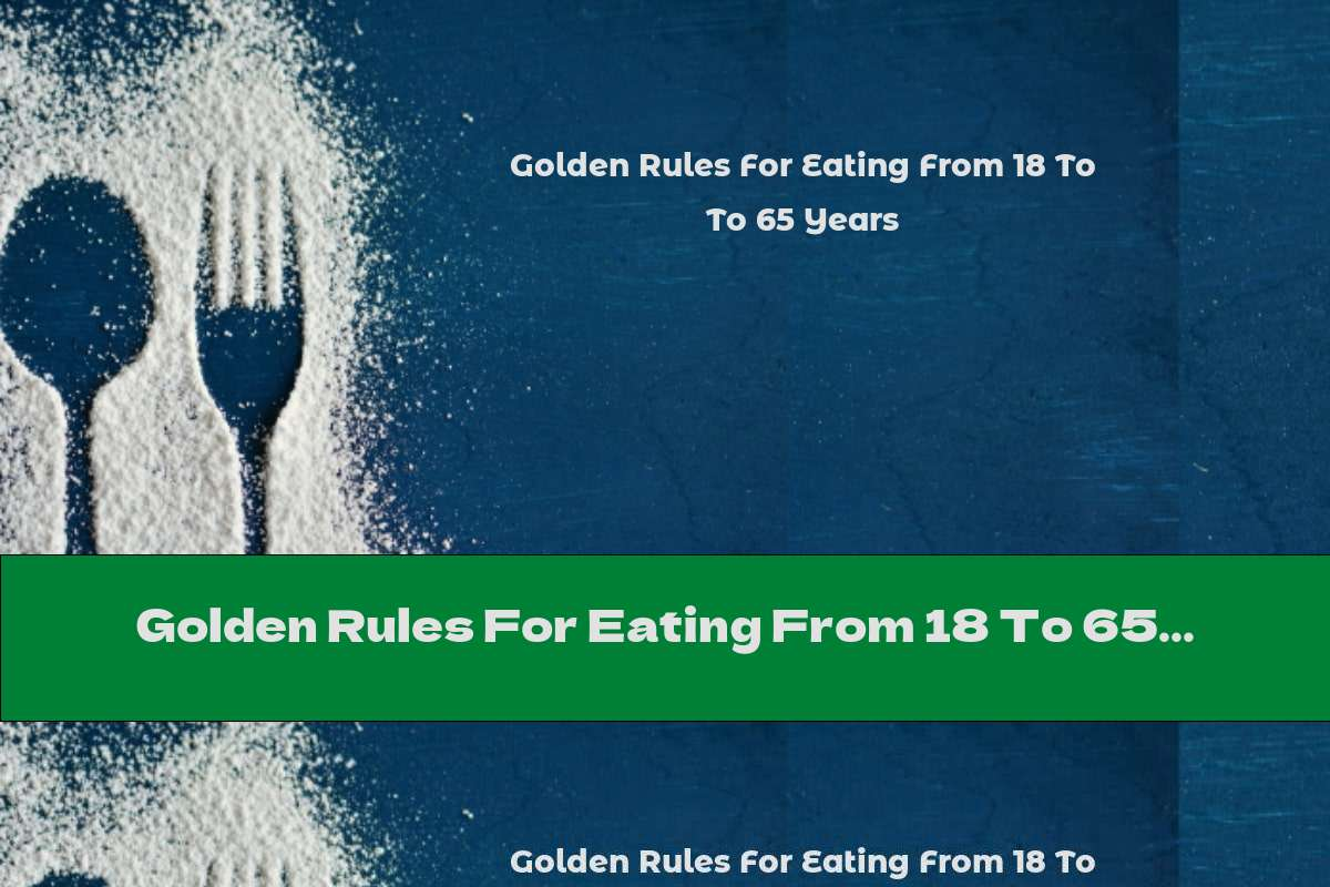 Golden Rules For Eating From 18 To 65 Years