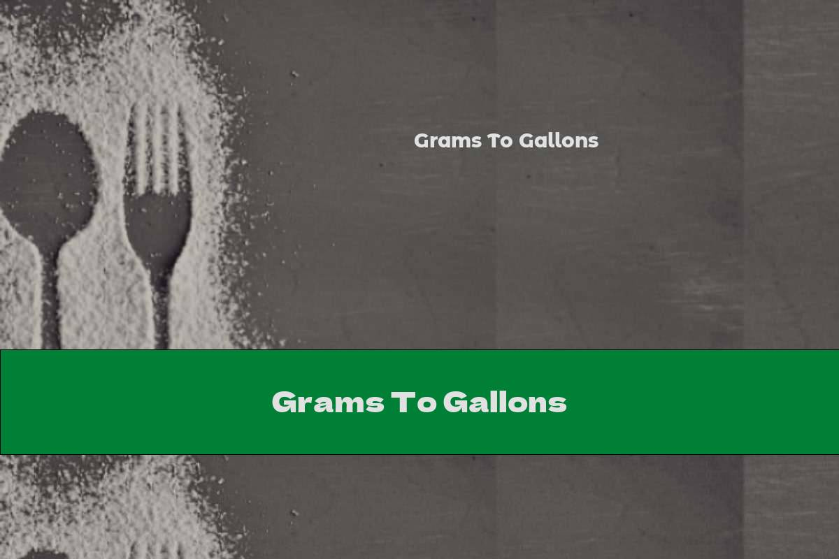 Grams To Gallons