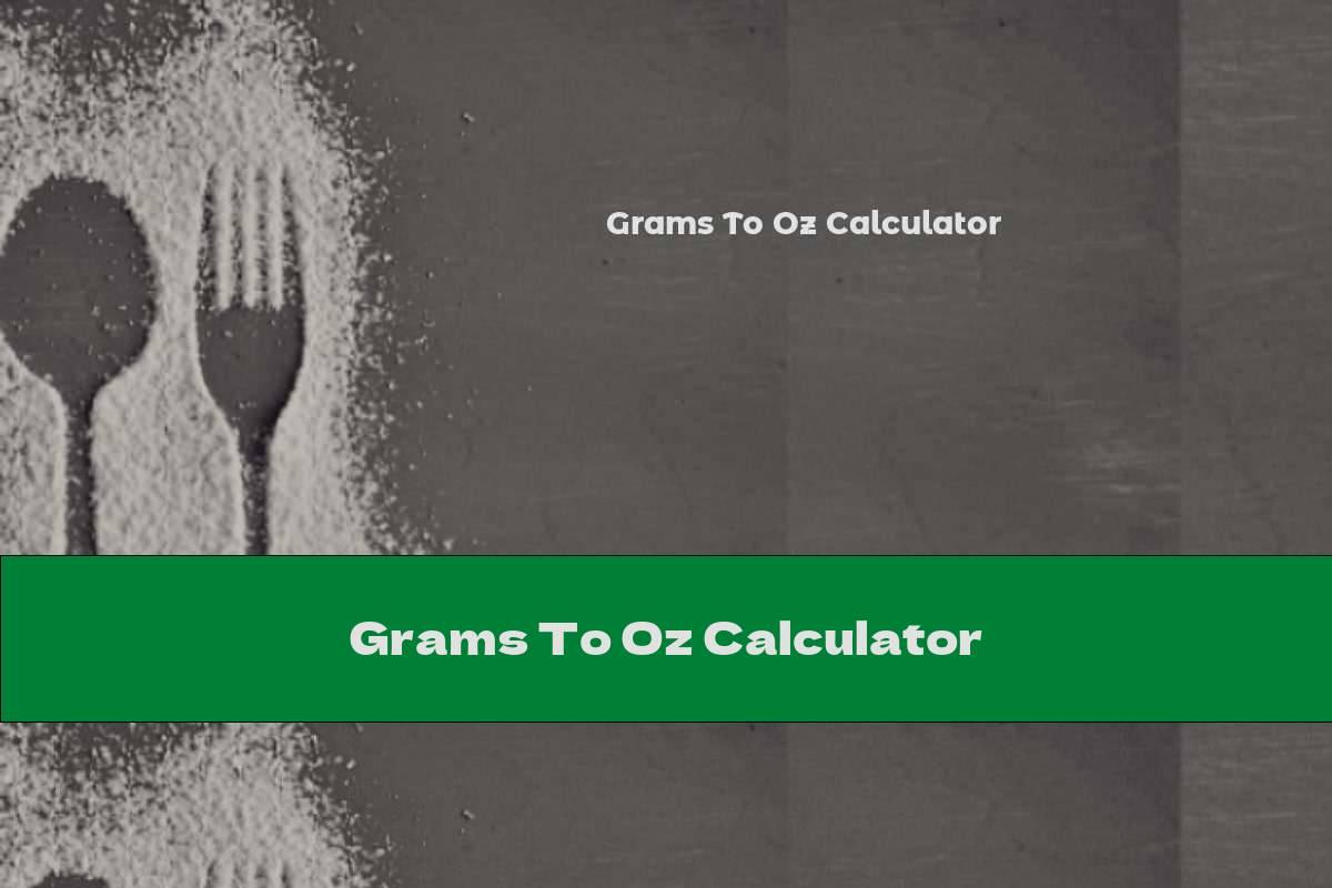 Grams To Oz Calculator