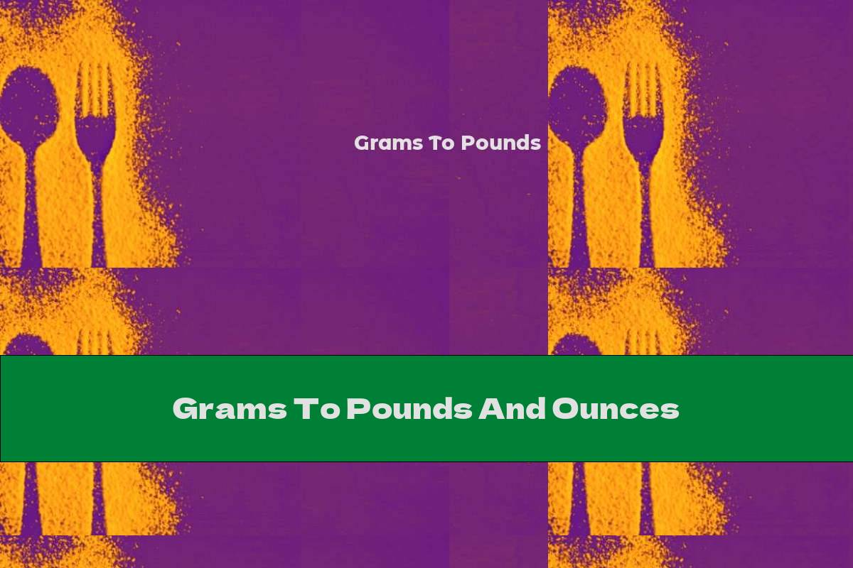 Grams To Pounds And Ounces