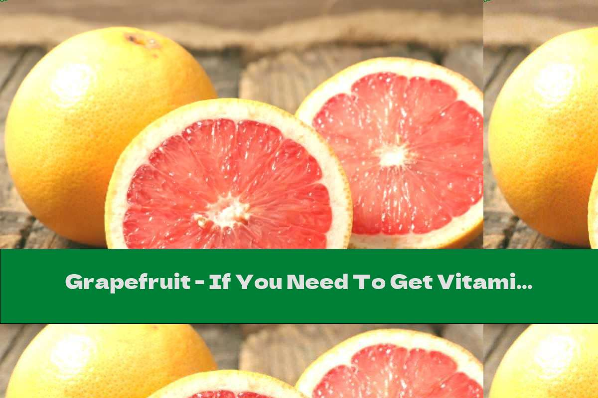 Grapefruit - If You Need To Get Vitamin C.