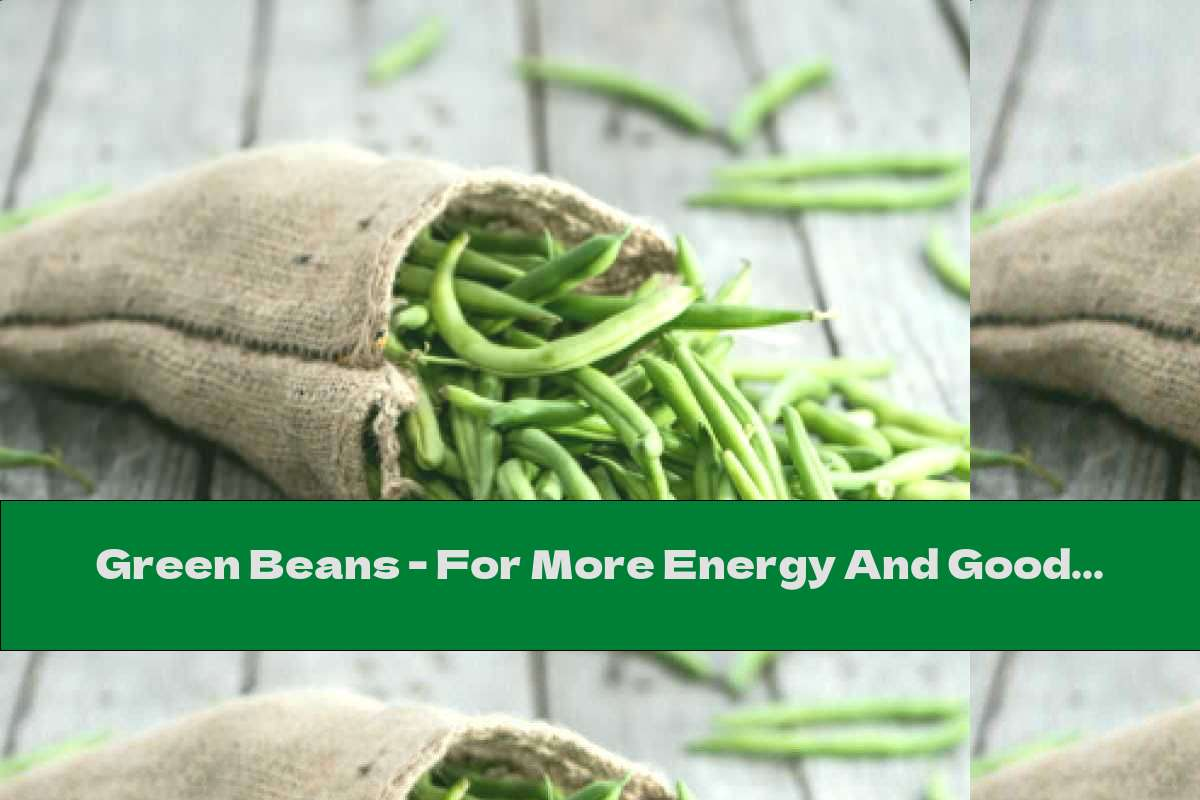 Green Beans - For More Energy And Good Mood