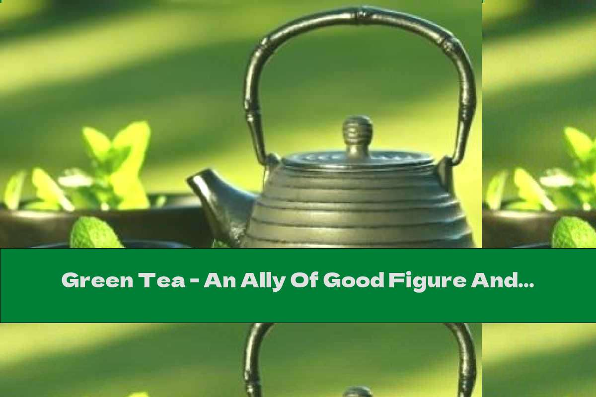 Green Tea - An Ally Of Good Figure And Tone