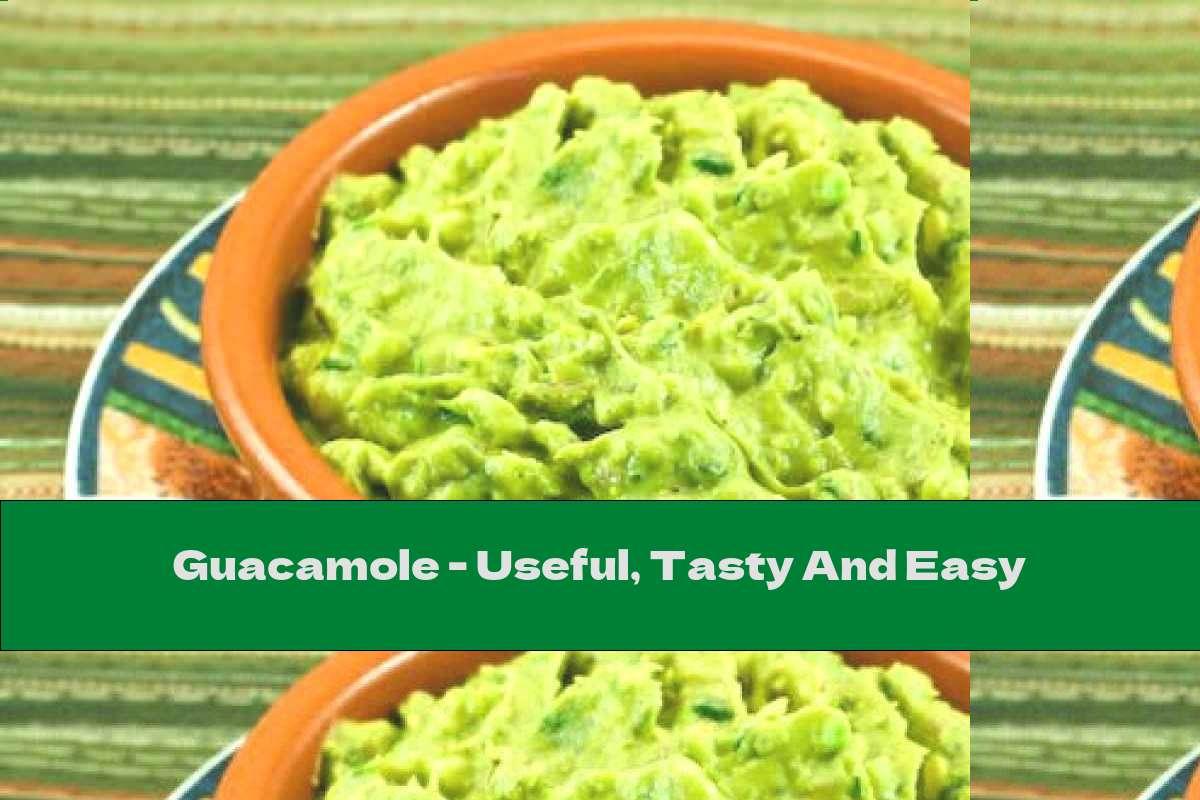 Guacamole - Useful, Tasty And Easy