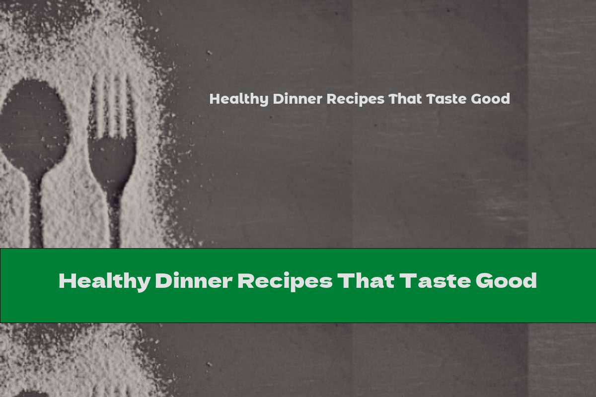 Healthy Dinner Recipes That Taste Good | This Nutrition