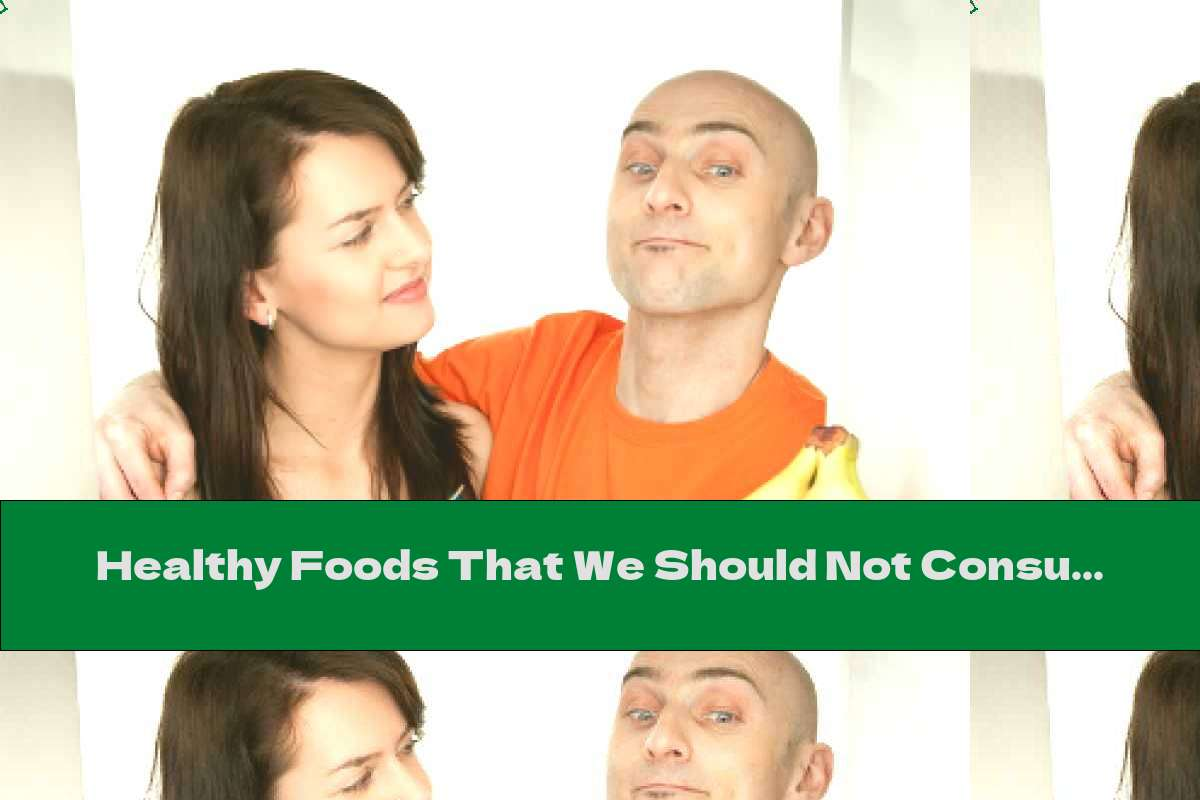 Healthy Foods That We Should Not Consume For 2 Hours.
