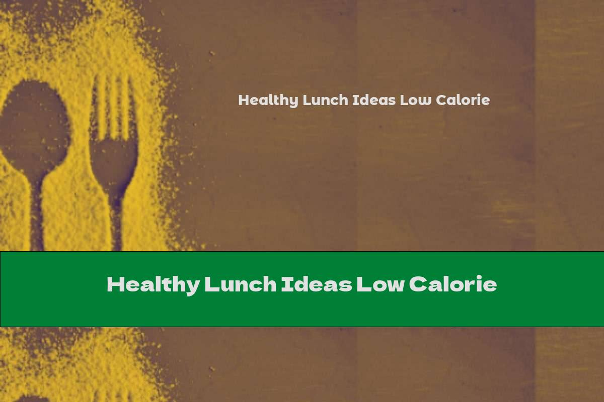 Healthy Lunch Ideas Low Calorie