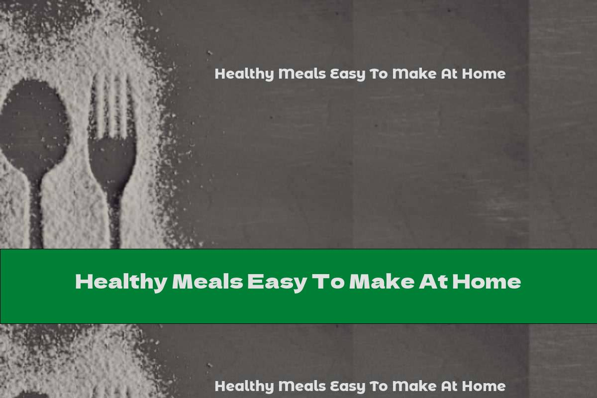 Healthy Meals Easy To Make At Home