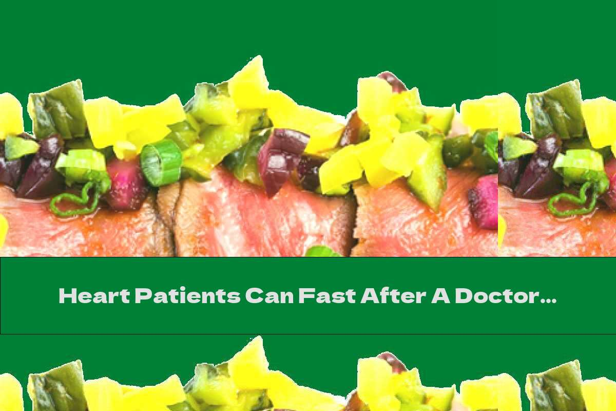 Heart Patients Can Fast After A Doctor's Assessment