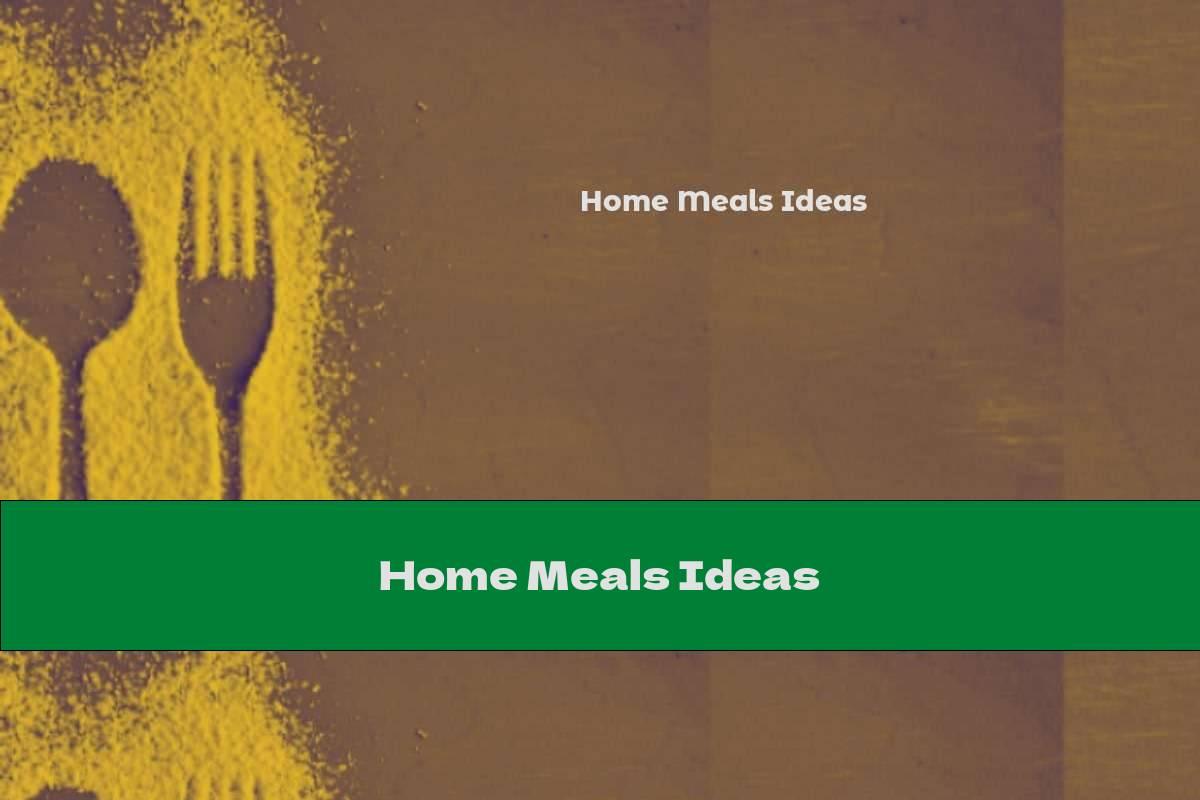 Home Meals Ideas