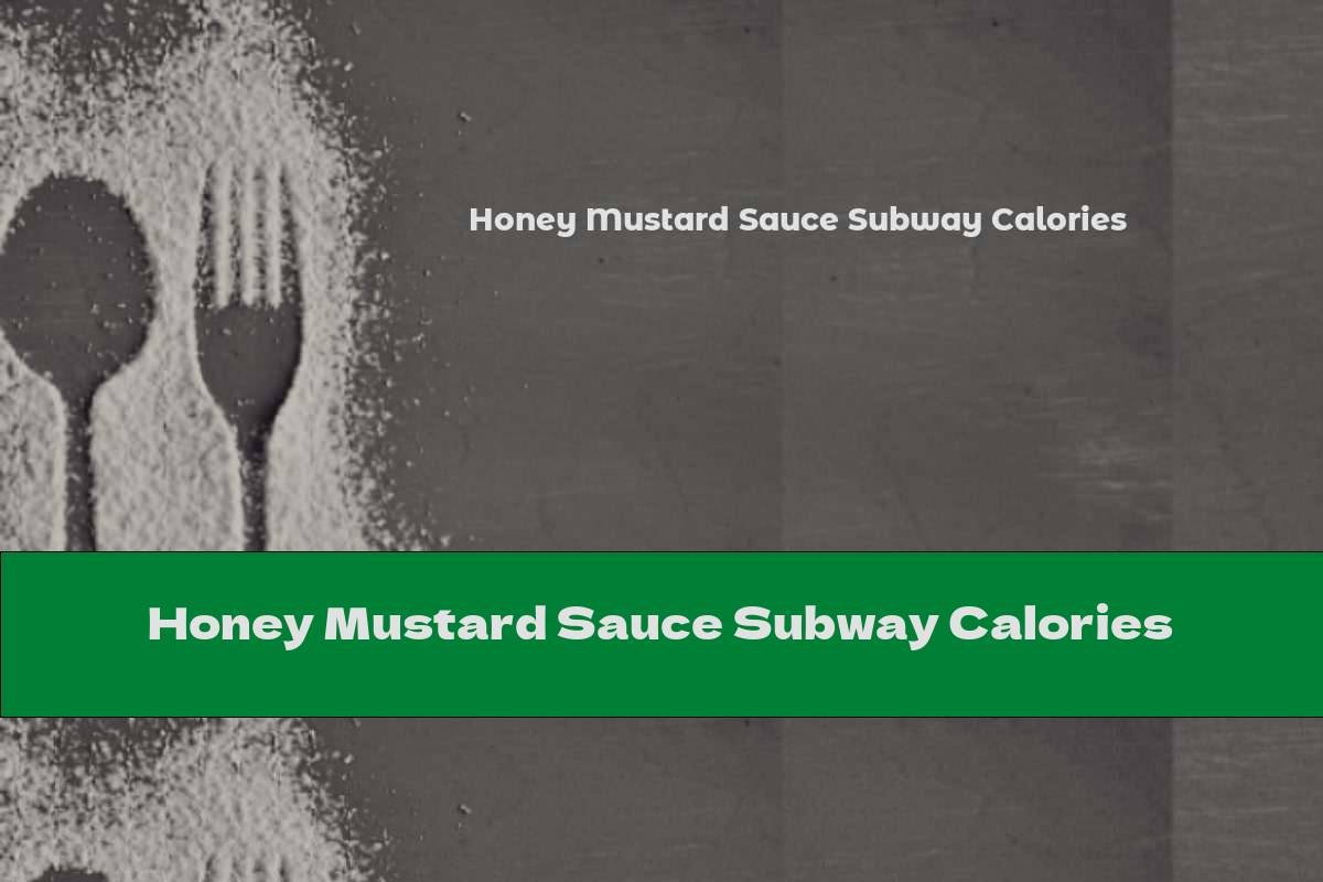 Honey Mustard Sauce Subway Calories