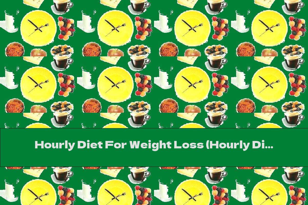 Hourly Diet For Weight Loss (Hourly Diet)