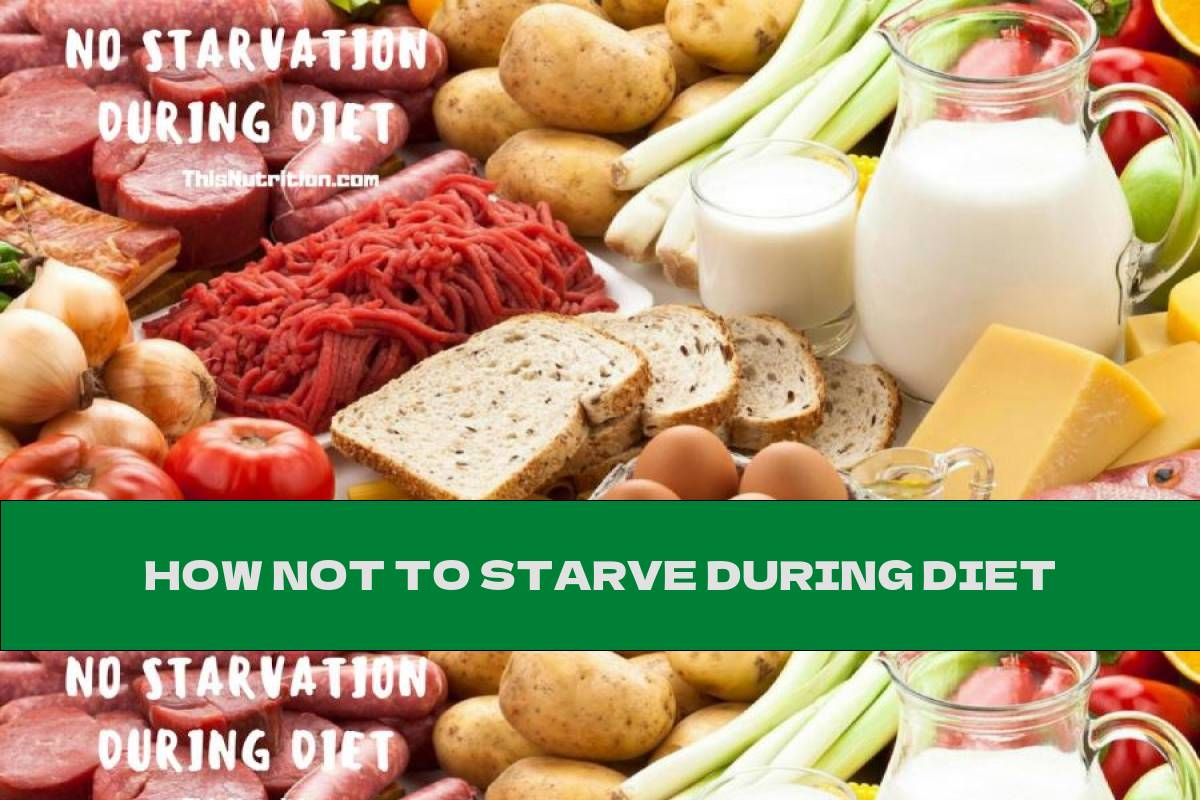 HOW NOT TO STARVE DURING DIET