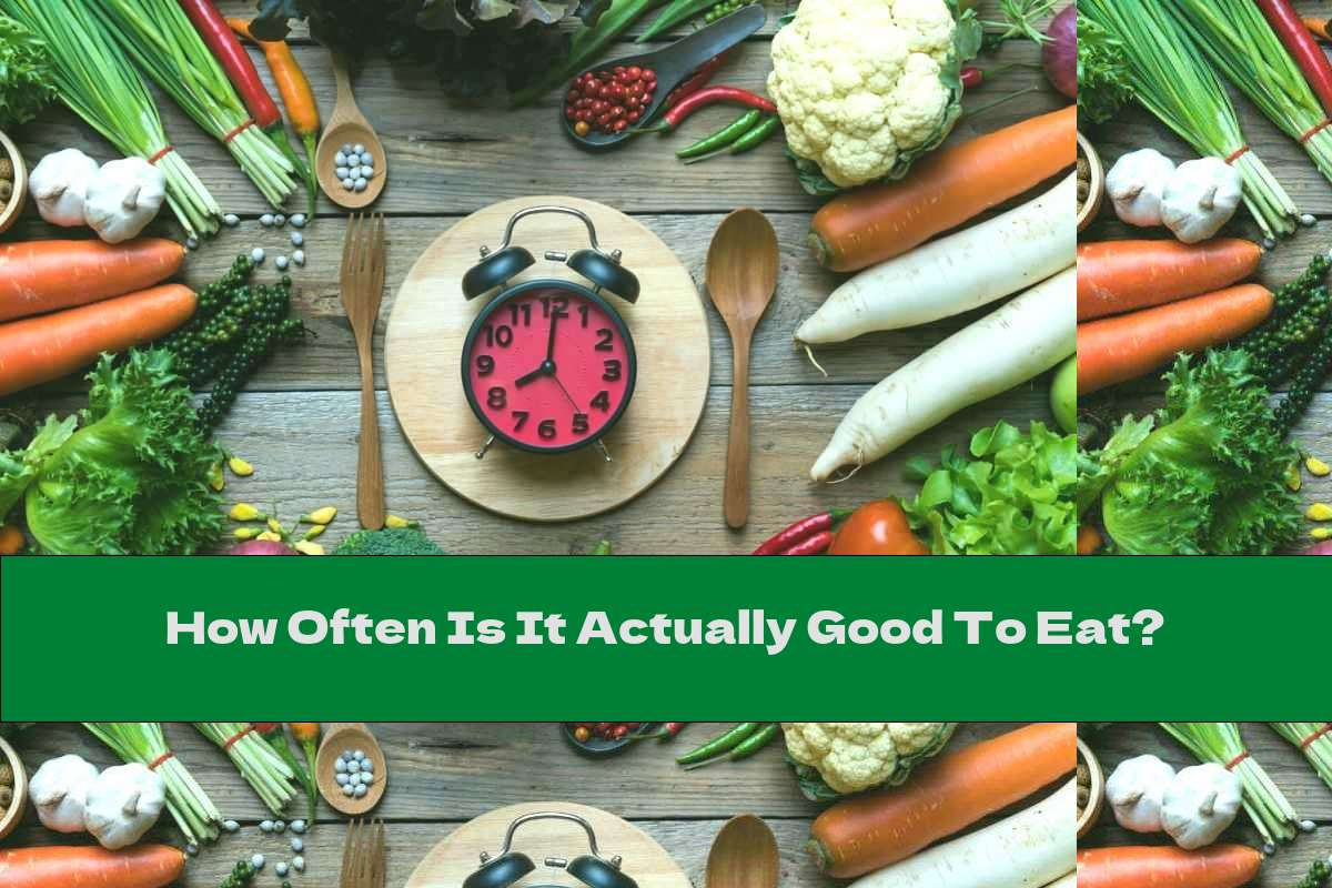 How Often Is It Actually Good To Eat?