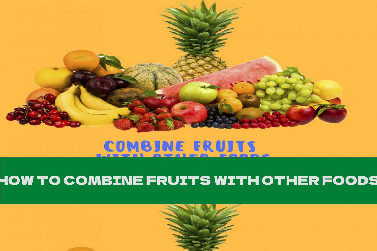 HOW TO COMBINE FRUITS WITH OTHER FOODS