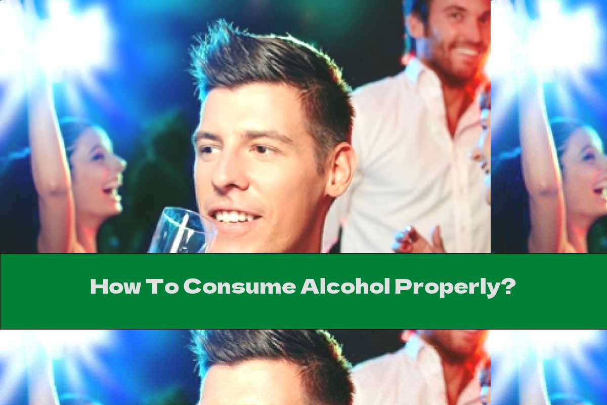 How To Consume Alcohol Properly?