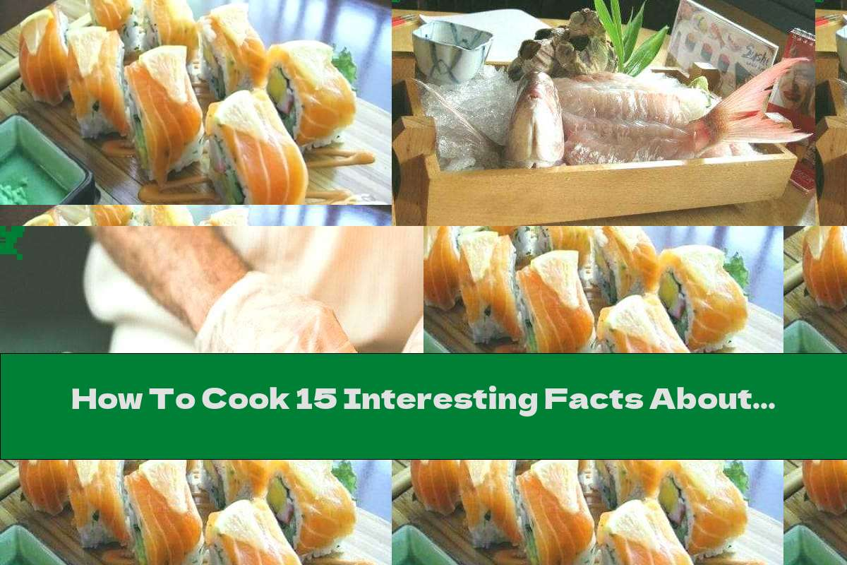 How To Cook 15 Interesting Facts About Sushi  - Recipe