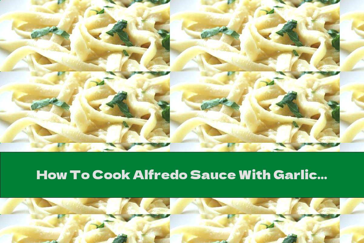 How To Cook Alfredo Sauce With Garlic And Parsley - Recipe