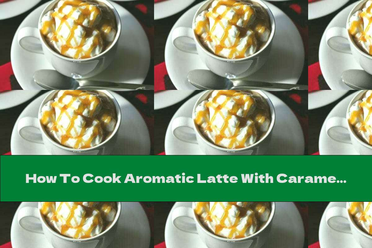 How To Cook Aromatic Latte With Caramel - Recipe