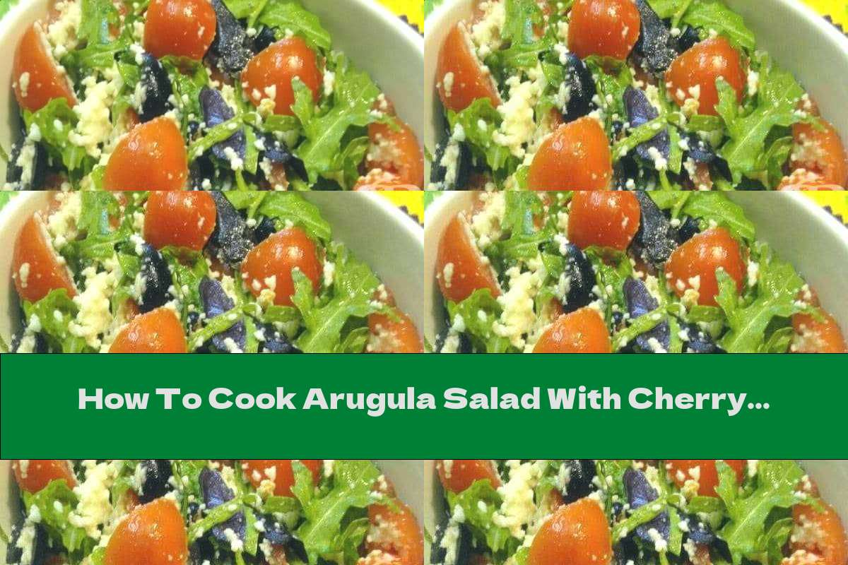 How To Cook Arugula Salad With Cherry Tomatoes, Goat Cheese And Olives - Recipe