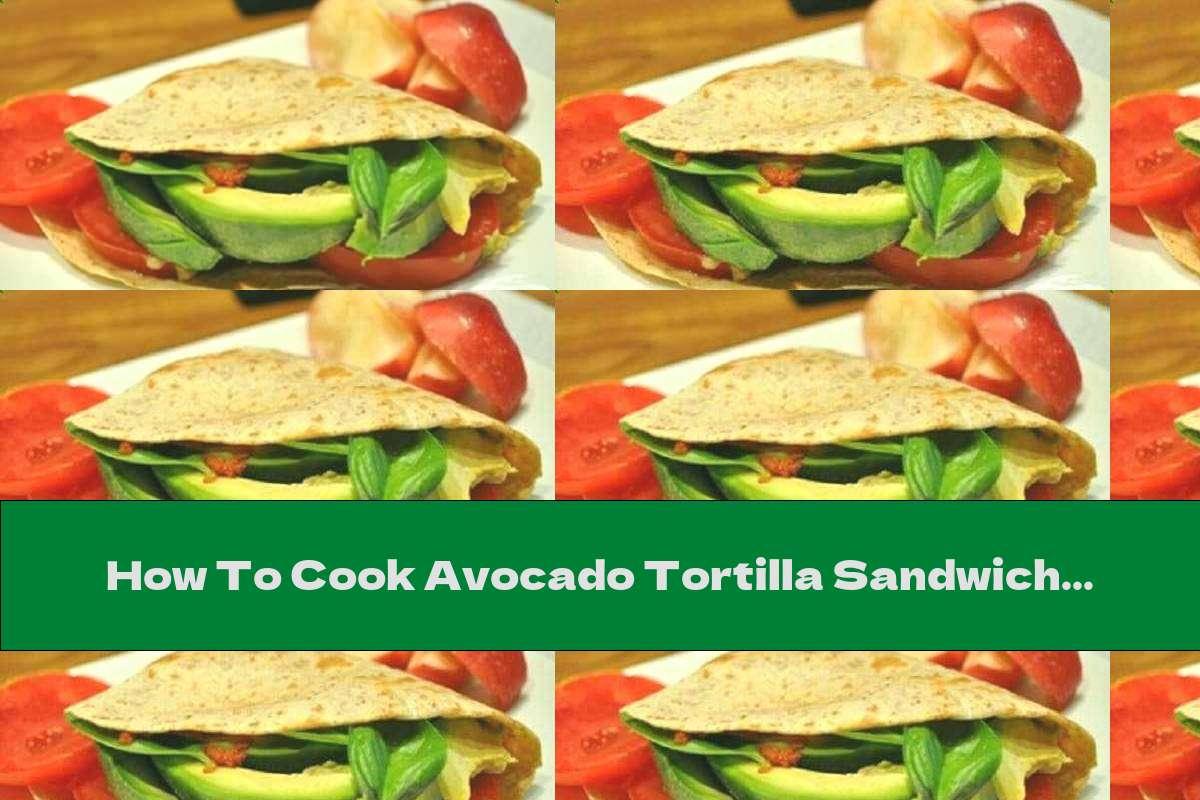 How To Cook Avocado Tortilla Sandwich - Recipe