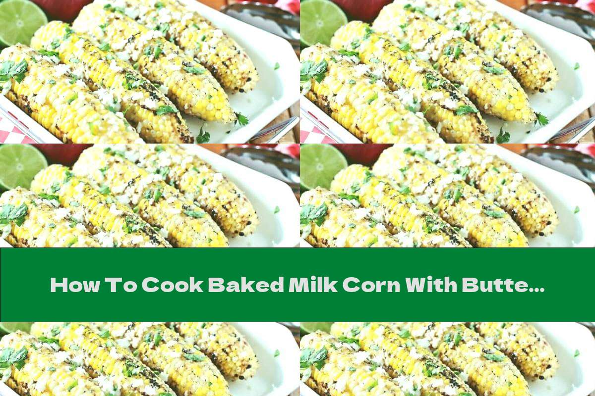 How To Cook Baked Milk Corn With Butter, Garlic And Spices - Recipe