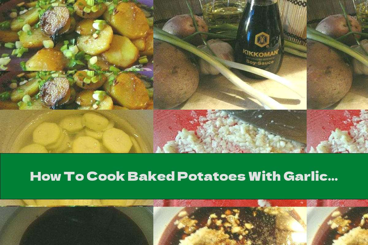 How To Cook Baked Potatoes With Garlic, Soy Sauce And Green Onions - Recipe