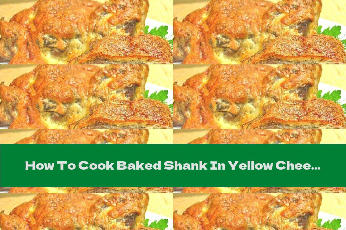How To Cook Baked Shank In Yellow Cheese Dough - Recipe